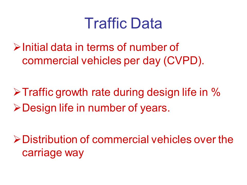 Traffic Data Initial data in terms of number of commercial vehicles per day (CVPD). Traffic growth rate during design life in %