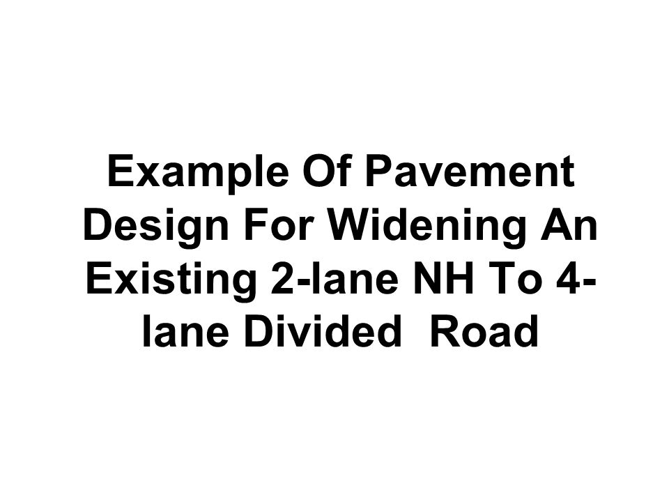 Example Of Pavement Design For Widening An Existing 2-lane NH To 4-lane Divided Road