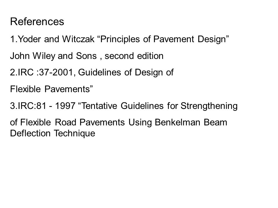 References 1.Yoder and Witczak Principles of Pavement Design