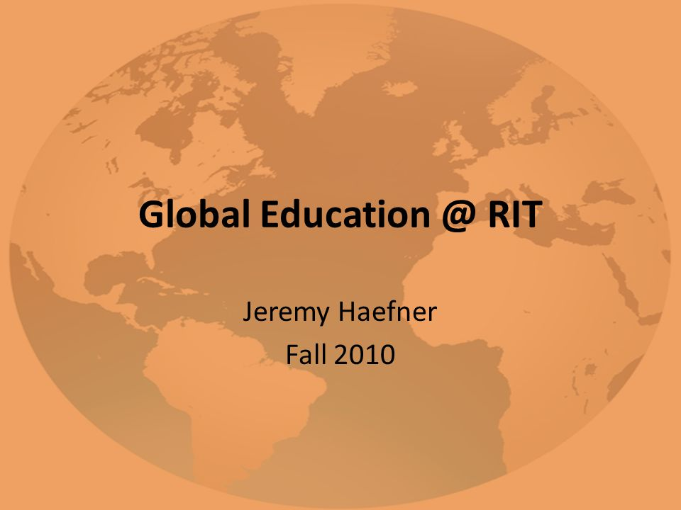 Global Education @ RIT Jeremy Haefner Fall 2010