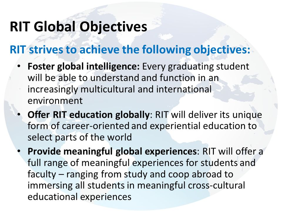 RIT Global Objectives RIT strives to achieve the following objectives: