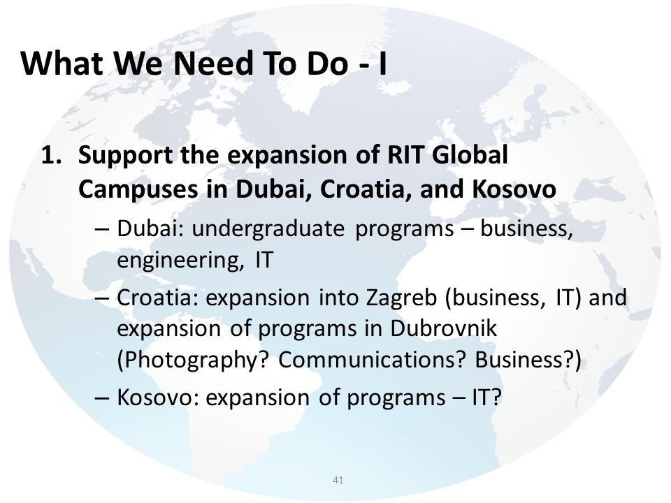 What We Need To Do - I Support the expansion of RIT Global Campuses in Dubai, Croatia, and Kosovo.