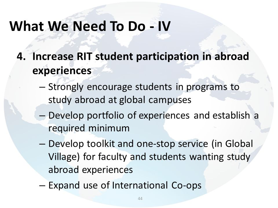 What We Need To Do - IV Increase RIT student participation in abroad experiences.