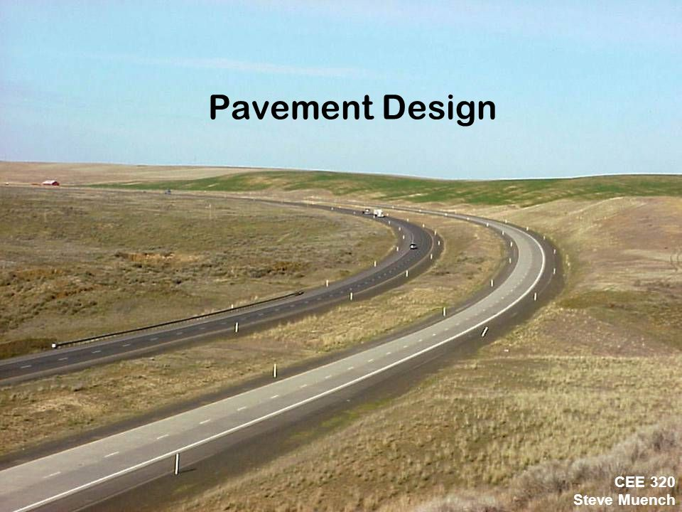Pavement Design CEE 320 Steve Muench