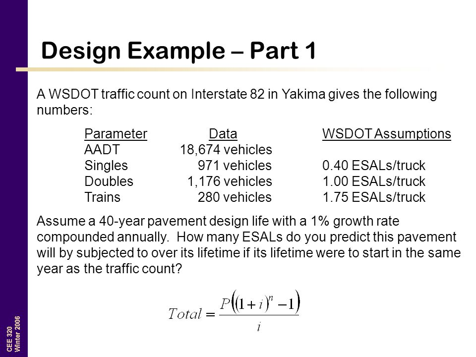 Design Example – Part 1 A WSDOT traffic count on Interstate 82 in Yakima gives the following numbers:
