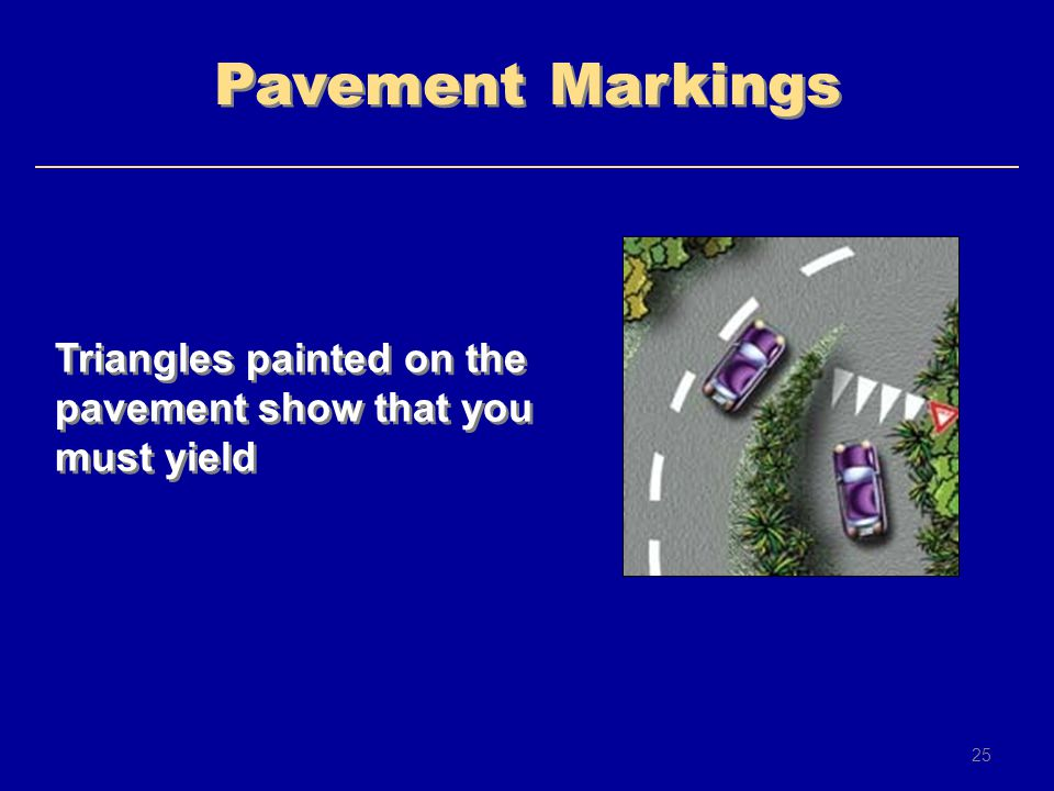 Pavement Markings Triangles painted on the pavement show that you must yield 25 25
