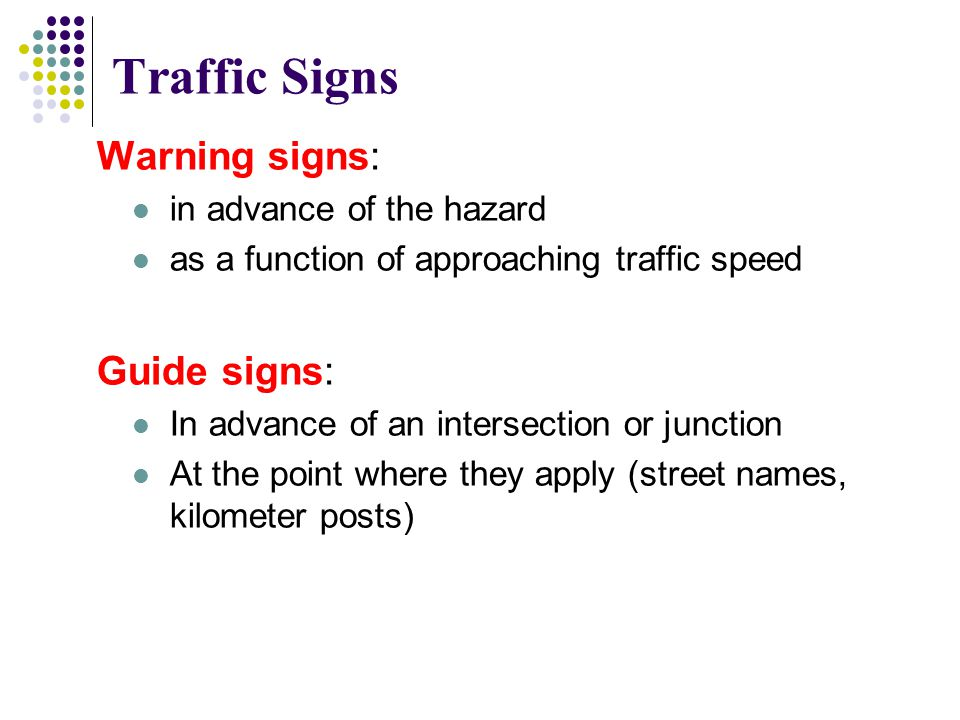 Traffic Signs Warning signs: Guide signs: in advance of the hazard