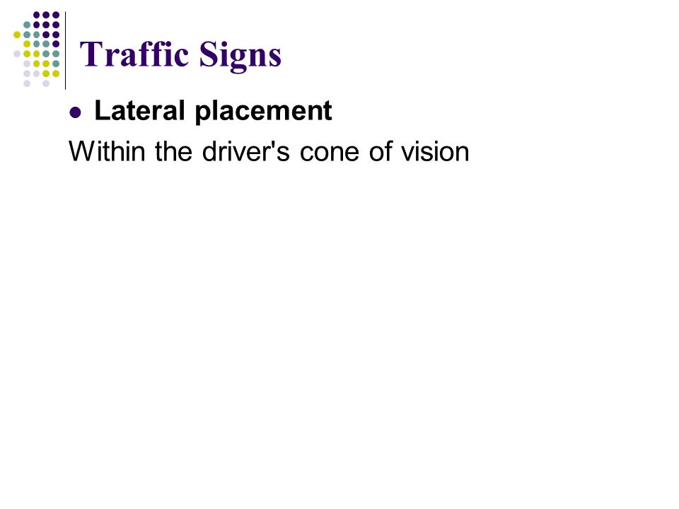 Traffic Signs Lateral placement Within the driver s cone of vision