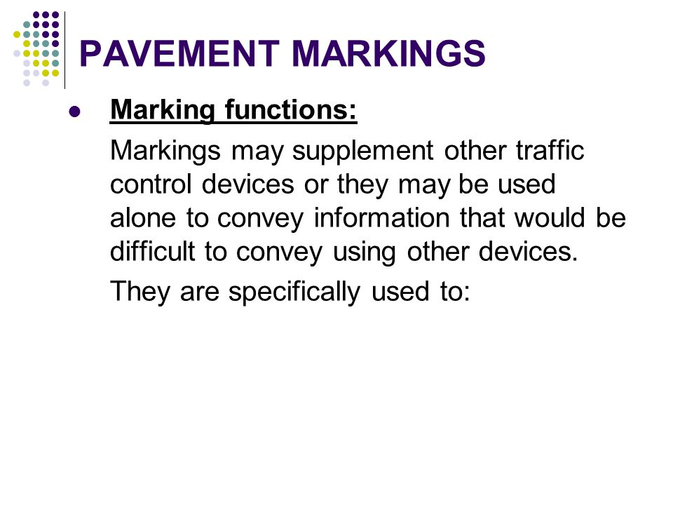 PAVEMENT MARKINGS Marking functions:
