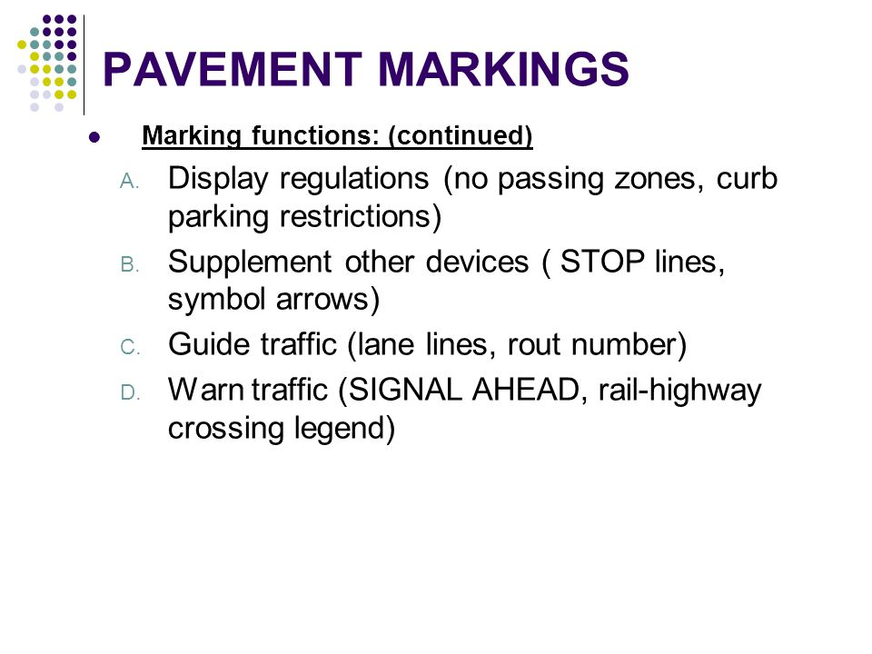 PAVEMENT MARKINGS Marking functions: (continued) Display regulations (no passing zones, curb parking restrictions)