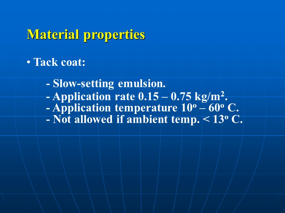 Material properties Tack coat: - Slow-setting emulsion.