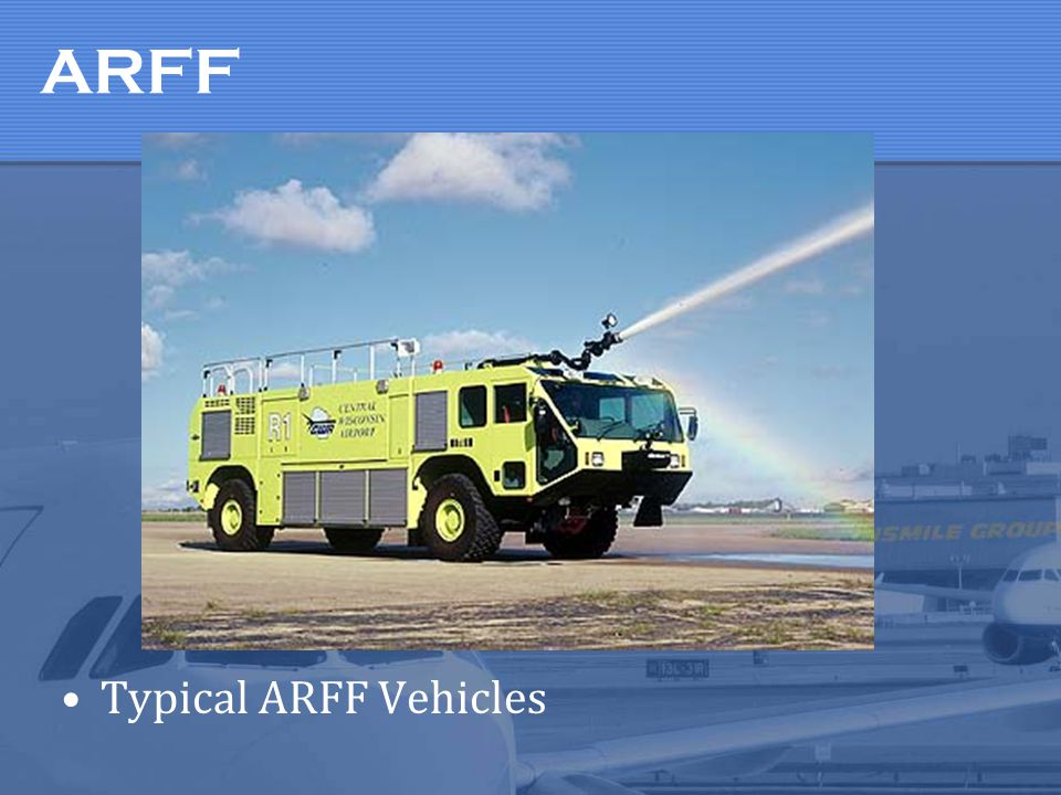 ARFF Typical ARFF Vehicles