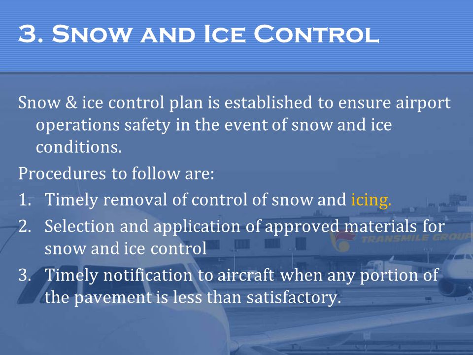 3. Snow and Ice Control Snow & ice control plan is established to ensure airport operations safety in the event of snow and ice conditions.