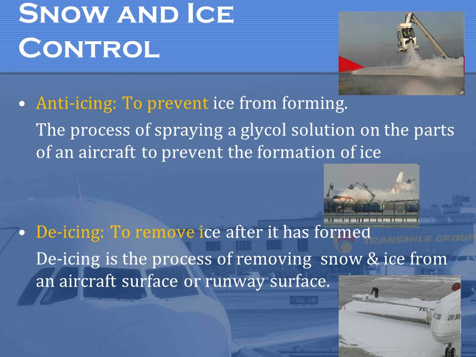 Snow and Ice Control Anti-icing: To prevent ice from forming.