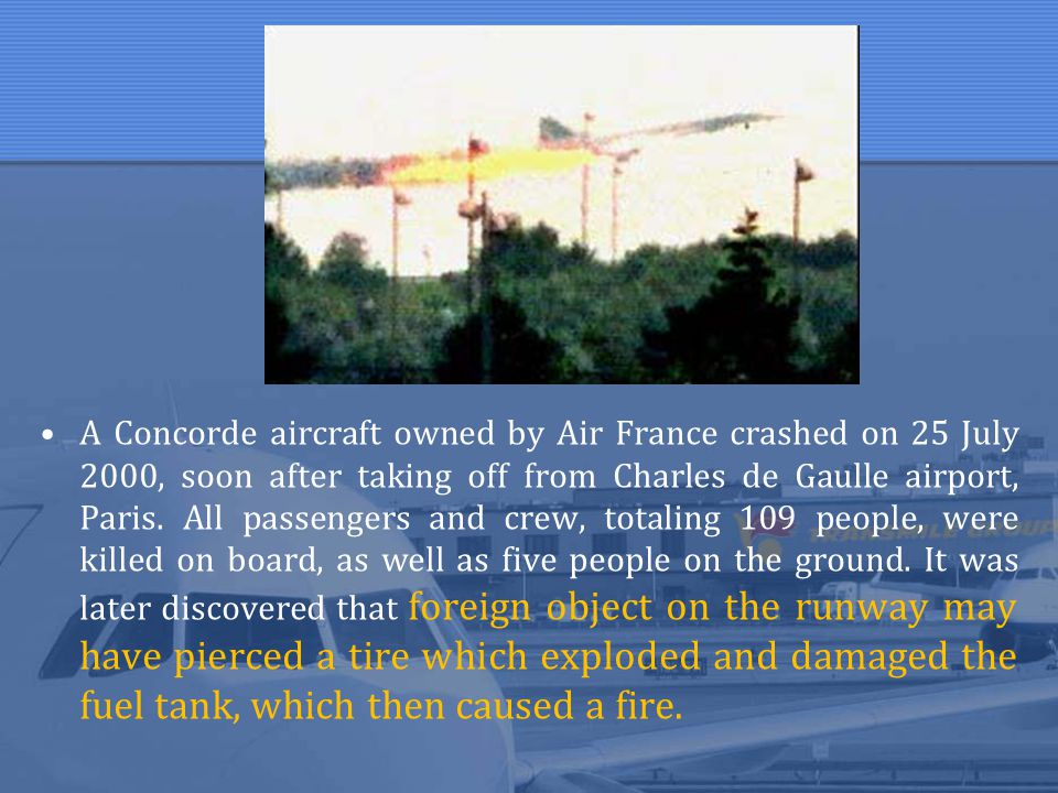A Concorde aircraft owned by Air France crashed on 25 July 2000, soon after taking off from Charles de Gaulle airport, Paris.