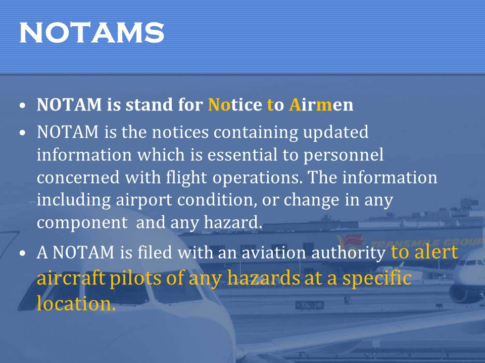 NOTAMS NOTAM is stand for Notice to Airmen
