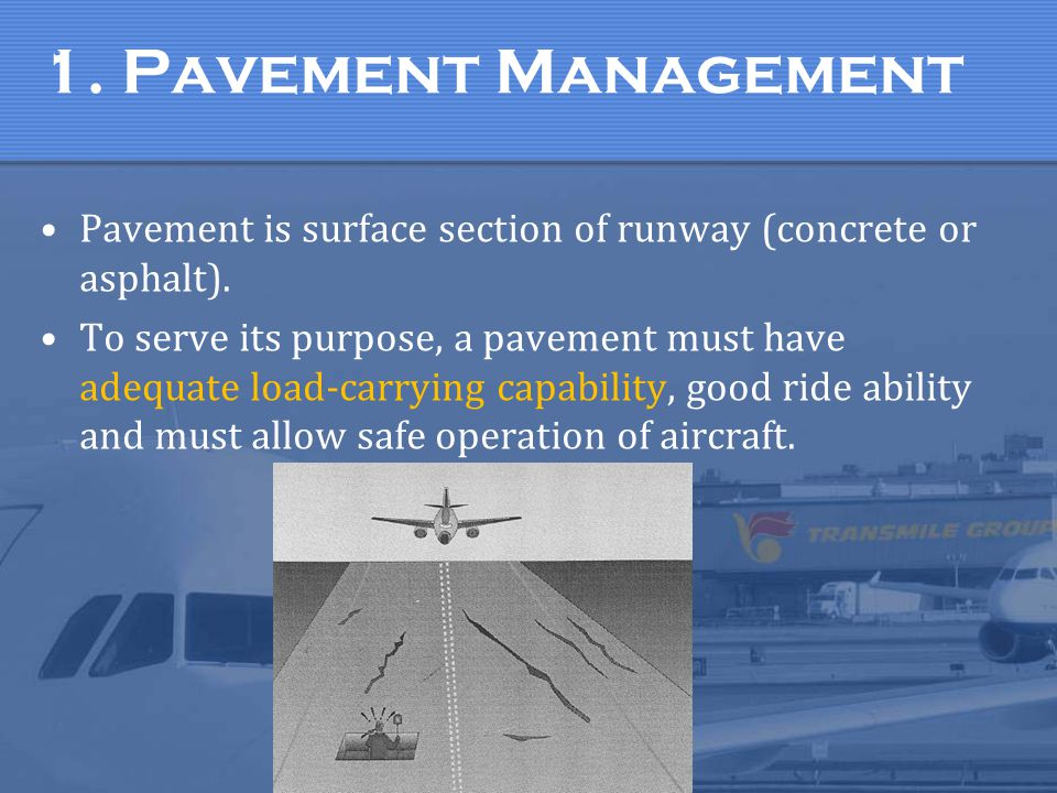 1. Pavement Management Pavement is surface section of runway (concrete or asphalt).