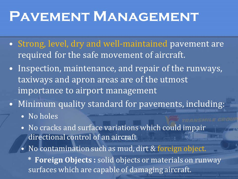Pavement Management Strong, level, dry and well-maintained pavement are required for the safe movement of aircraft.