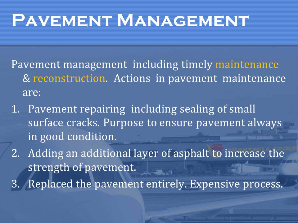 Pavement Management Pavement management including timely maintenance & reconstruction. Actions in pavement maintenance are: