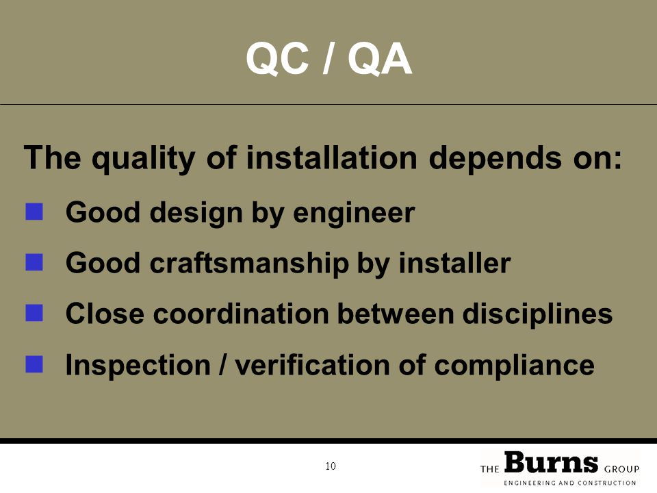QC / QA The quality of installation depends on: