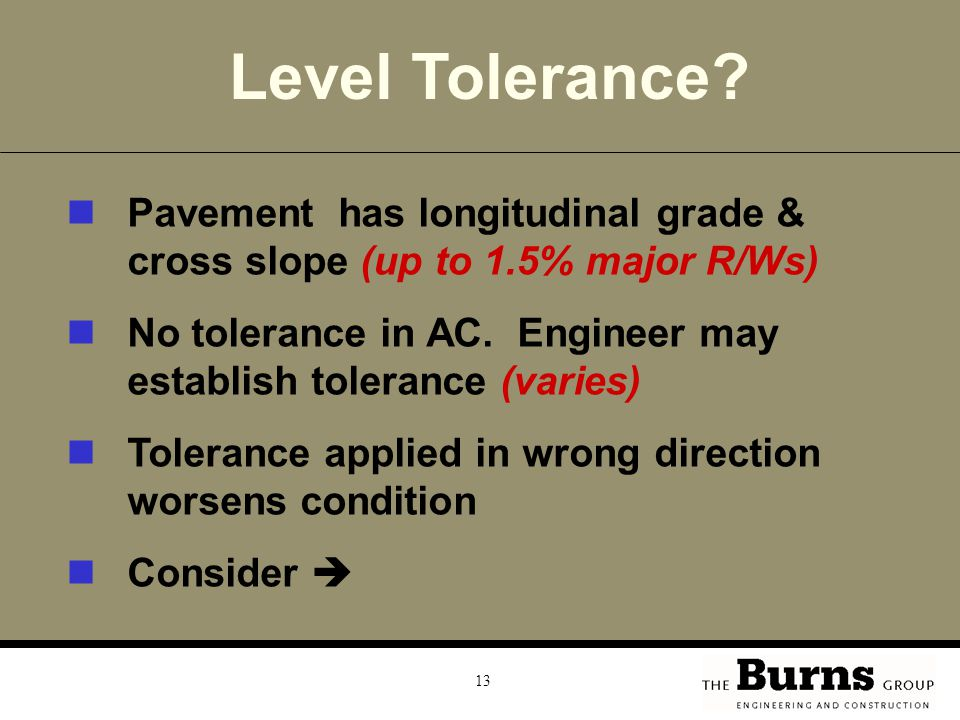Level Tolerance Pavement has longitudinal grade & cross slope (up to 1.5% major R/Ws)