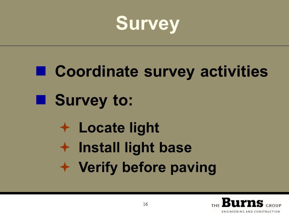 Survey Coordinate survey activities Survey to: Locate light
