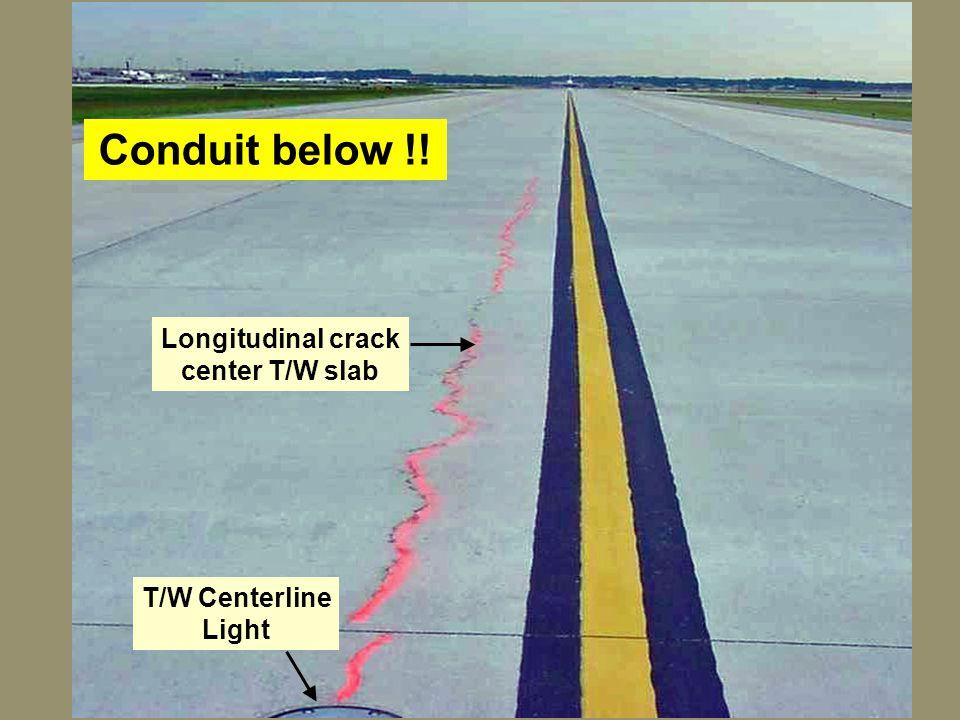 Conduit below !! Longitudinal crack center T/W slab T/W Centerline