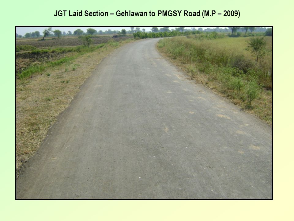 JGT Laid Section – Gehlawan to PMGSY Road (M.P – 2009)