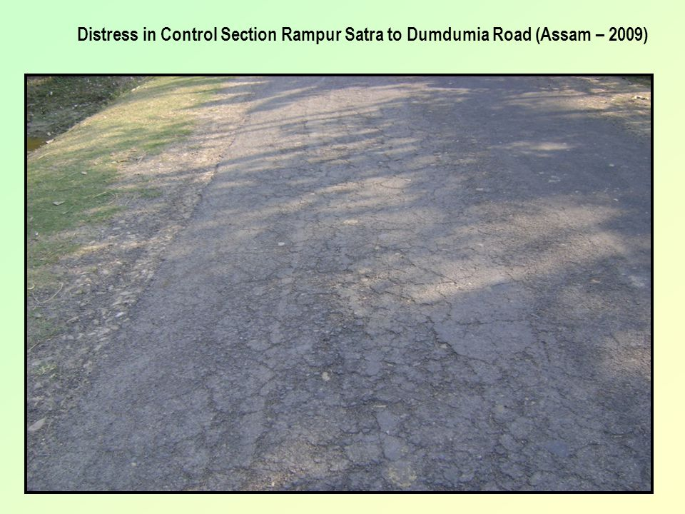 Distress in Control Section Rampur Satra to Dumdumia Road (Assam – 2009)