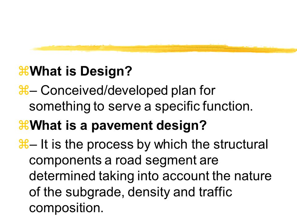 What is Design – Conceived/developed plan for something to serve a specific function. What is a pavement design