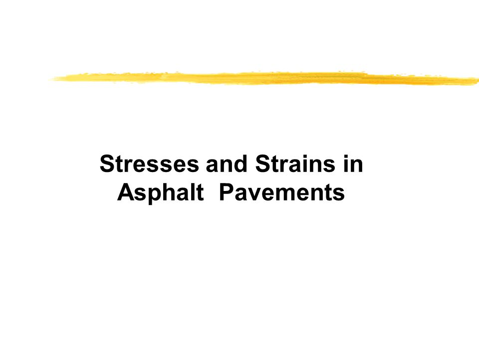 Stresses and Strains in Asphalt Pavements