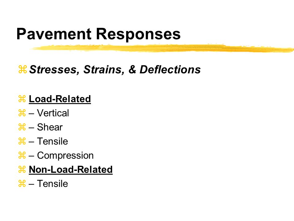 Pavement Responses Stresses, Strains, & Deflections Load-Related