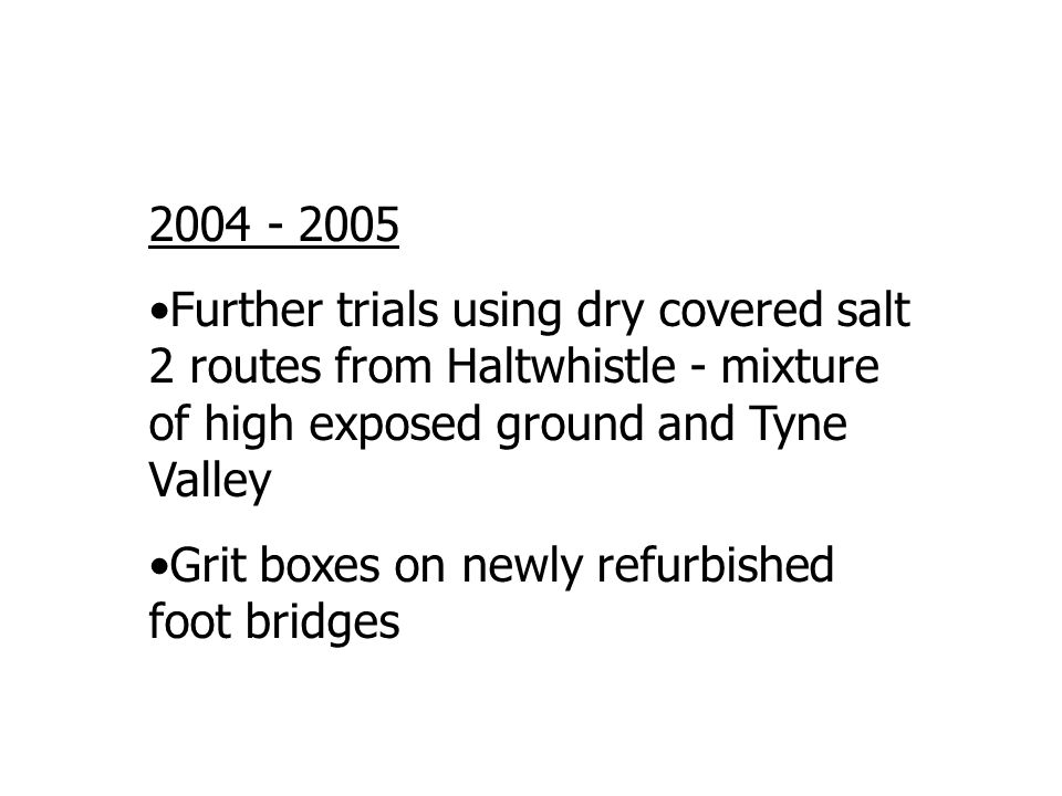 2004 - 2005 Further trials using dry covered salt 2 routes from Haltwhistle - mixture of high exposed ground and Tyne Valley.