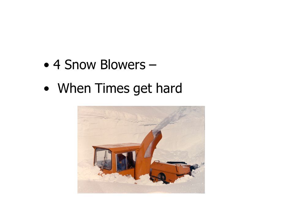 4 Snow Blowers – When Times get hard