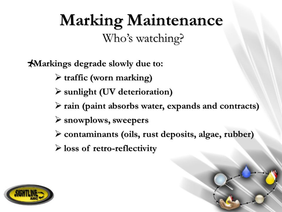 Marking Maintenance Who's watching Markings degrade slowly due to: