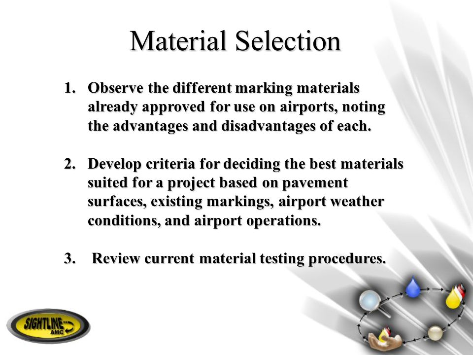 Material Selection Observe the different marking materials already approved for use on airports, noting the advantages and disadvantages of each.