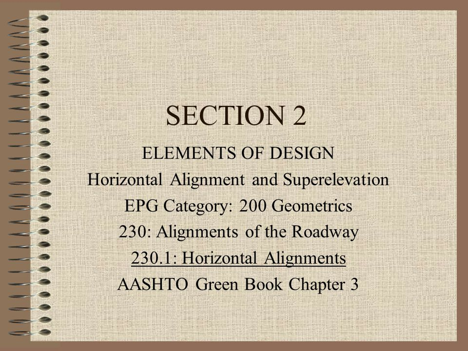 SECTION 2 ELEMENTS OF DESIGN Horizontal Alignment and Superelevation