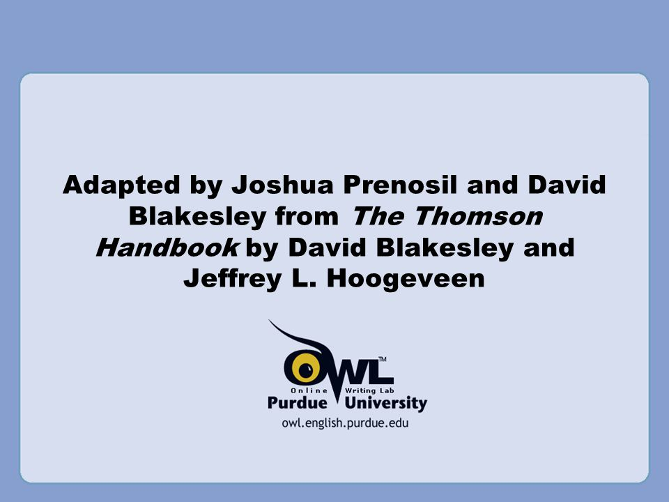 Adapted by Joshua Prenosil and David Blakesley from The Thomson Handbook by David Blakesley and Jeffrey L. Hoogeveen