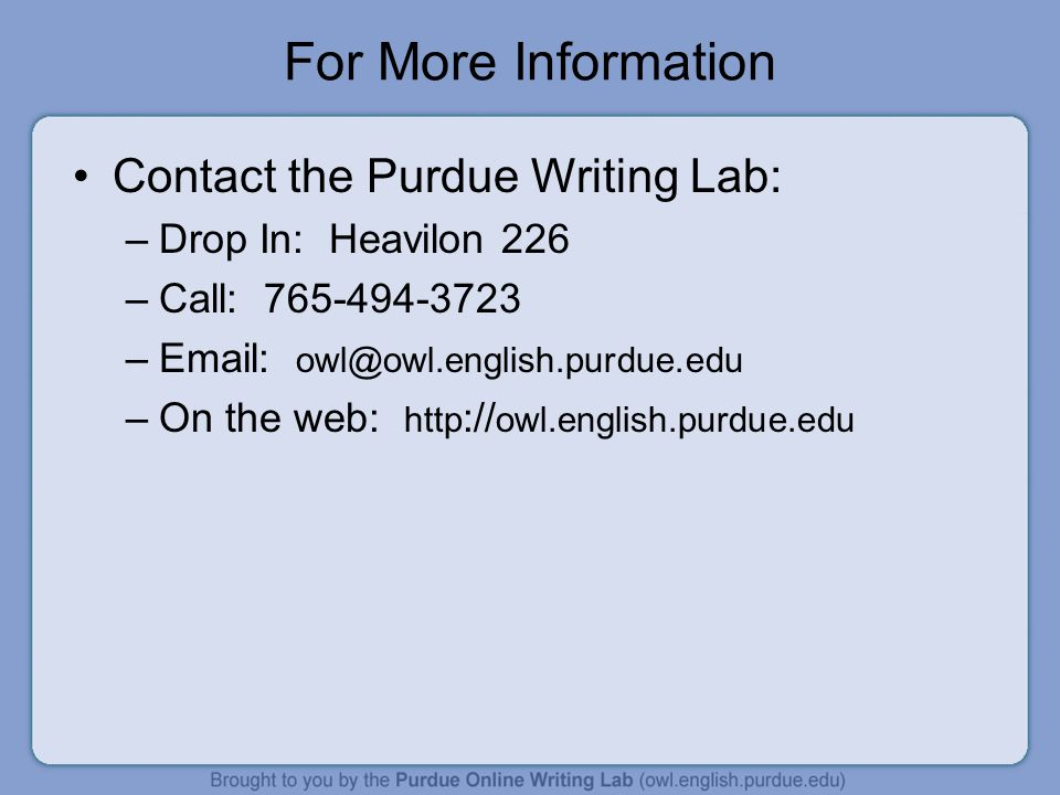 For More Information Contact the Purdue Writing Lab: