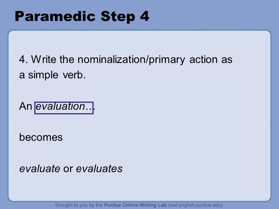 Paramedic Step 4 4. Write the nominalization/primary action as