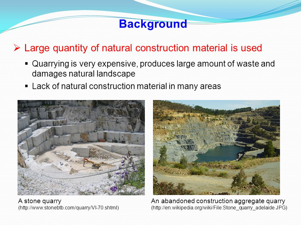 Background Large quantity of natural construction material is used