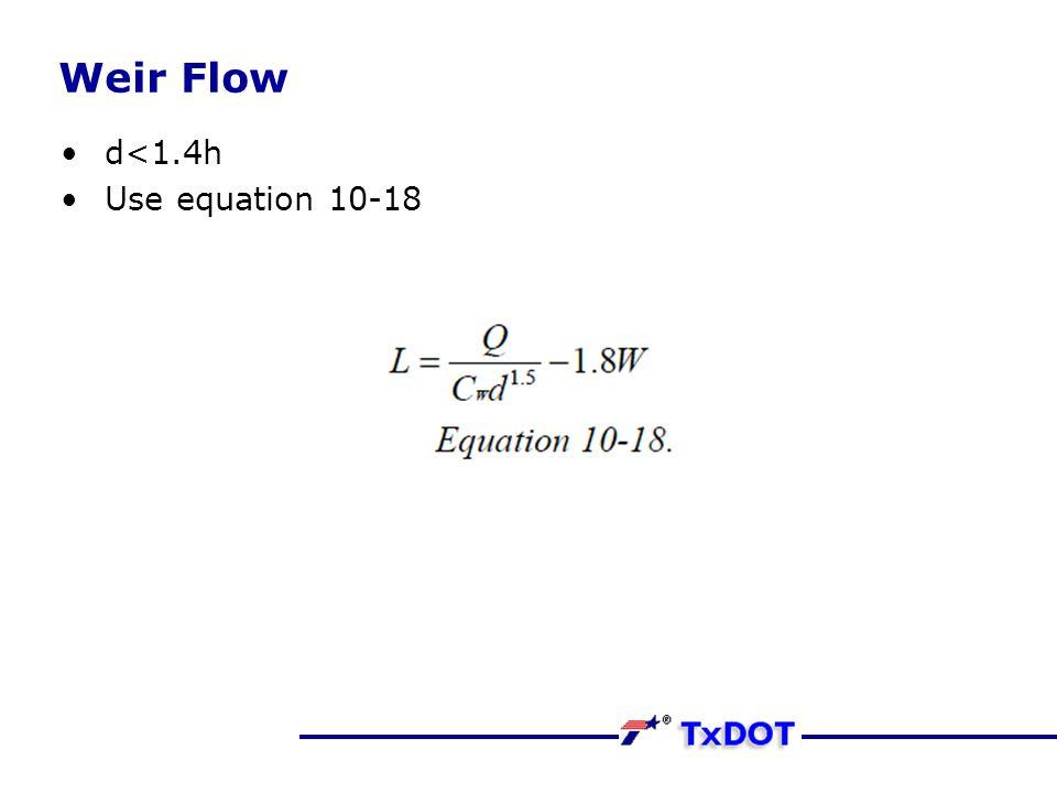Weir Flow d<1.4h Use equation 10-18