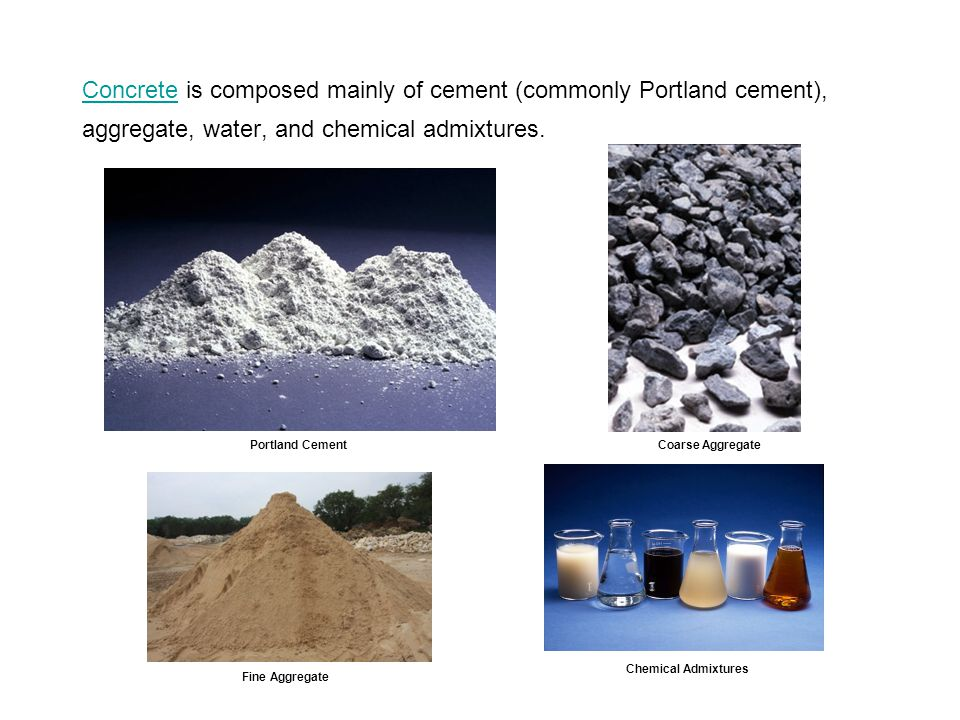 Concrete is composed mainly of cement (commonly Portland cement), aggregate, water, and chemical admixtures.
