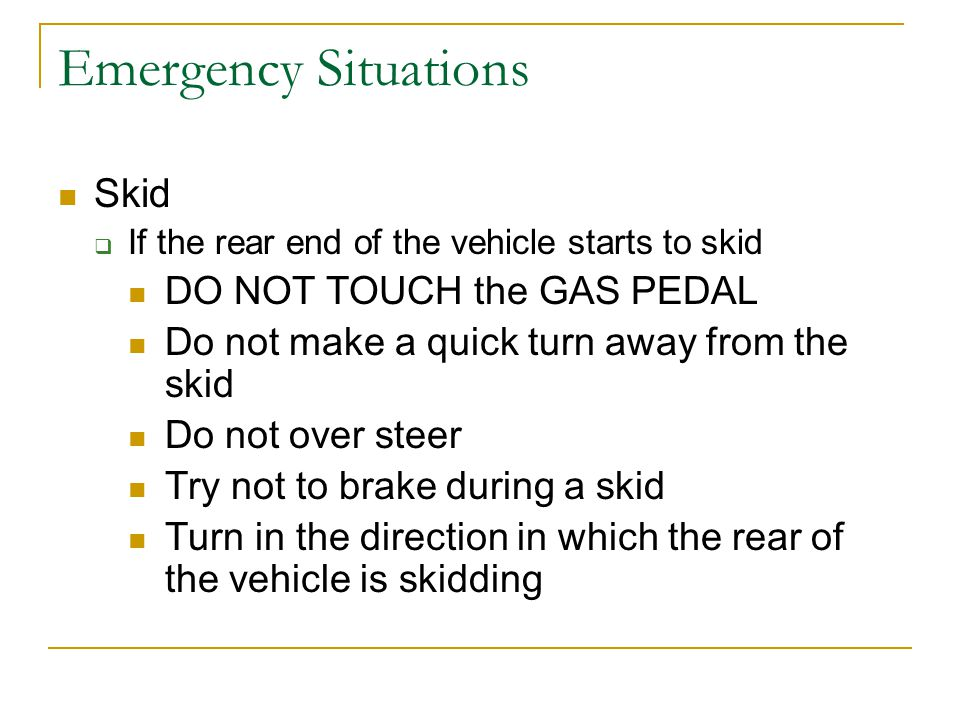 Emergency Situations Skid DO NOT TOUCH the GAS PEDAL