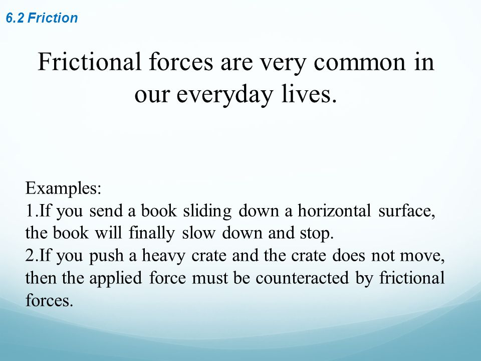 Frictional forces are very common in our everyday lives.