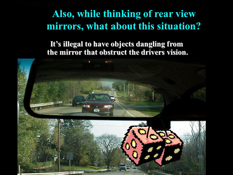 Also, while thinking of rear view mirrors, what about this situation