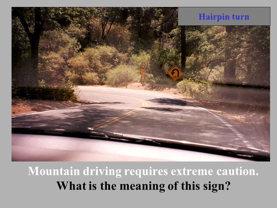 Hairpin turn Mountain driving requires extreme caution. What is the meaning of this sign