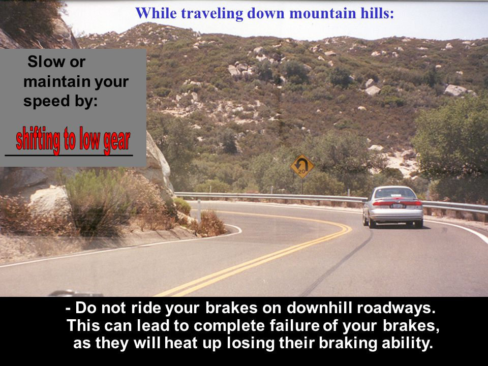 shifting to low gear While traveling down mountain hills: