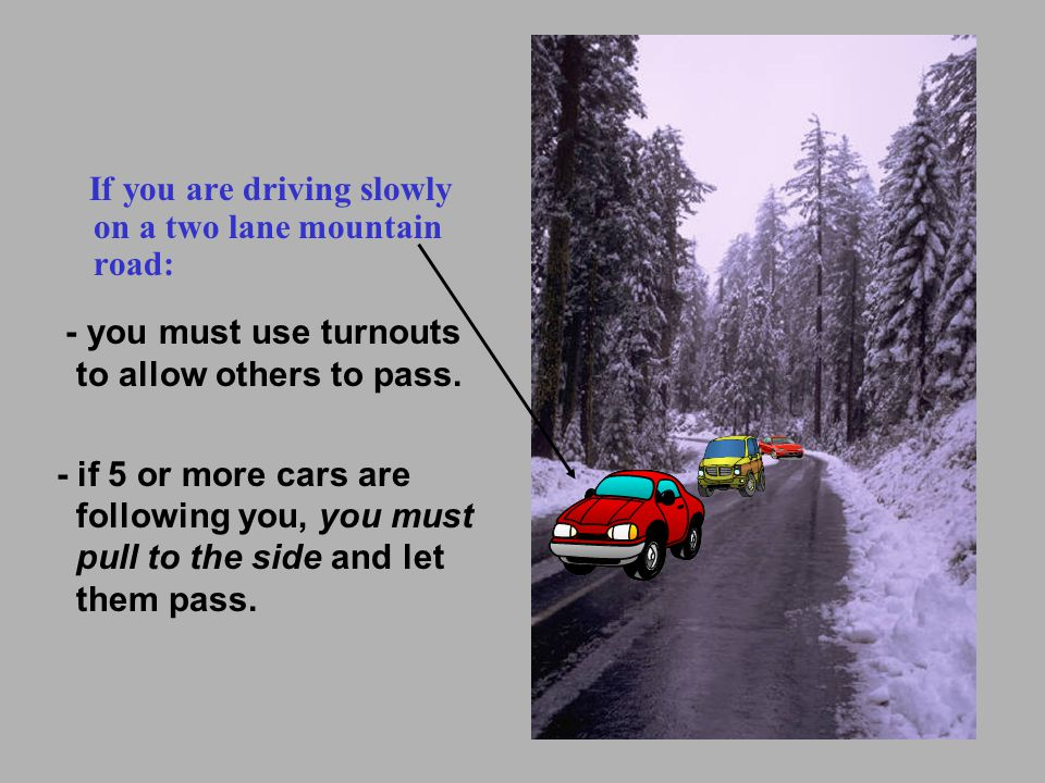 If you are driving slowly on a two lane mountain road: