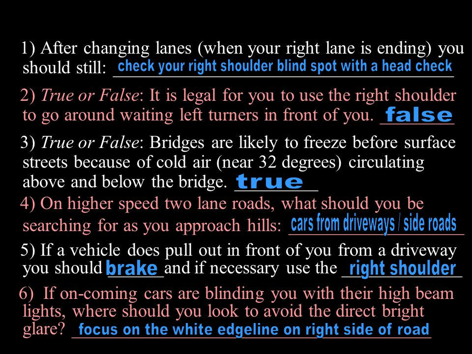 1)1) After changing lanes (when your right lane is ending) you should still: _____________________________________